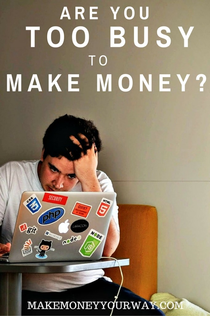 Are you too busy to make money?