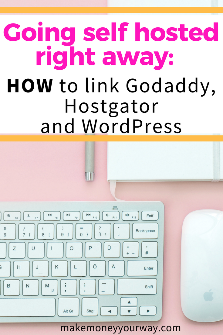 Going self hosted right away: How to link Godaddy, Hostgator and WordPress