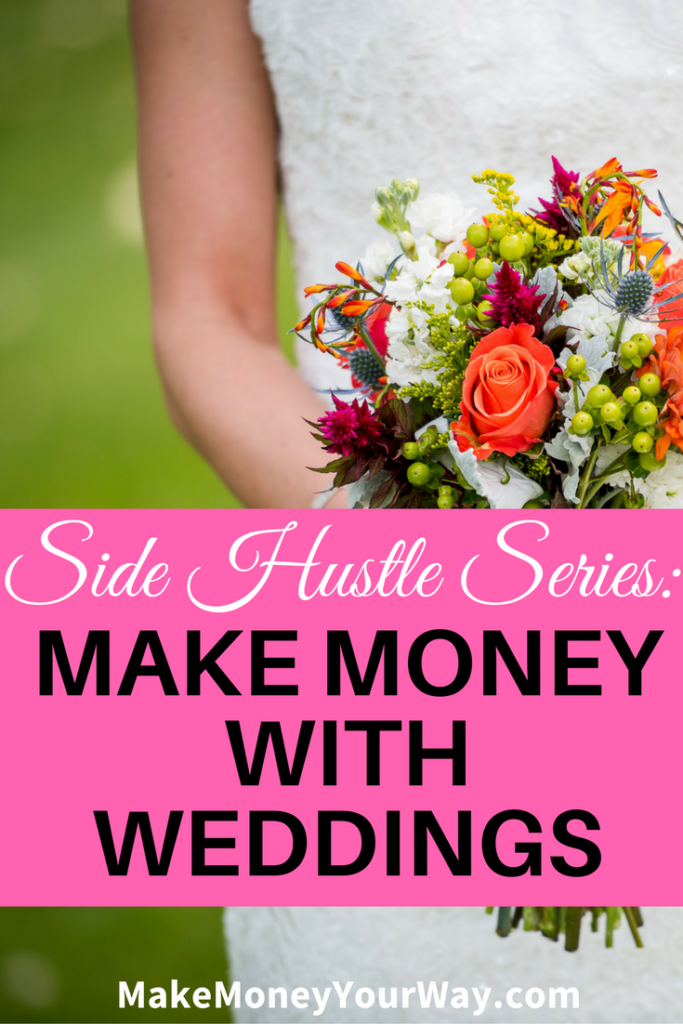 Side hustle series: Make money with weddings. The wedding industry is BIG, and if you look around, it is pretty easy to get a share of the pie. Here are a few ideas of how you can make money with weddings.