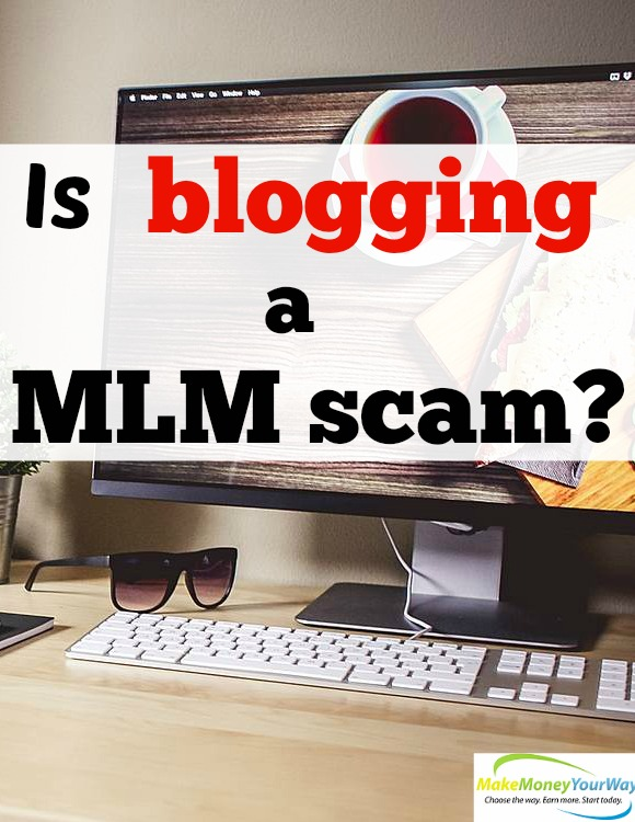 Is blogging a MLM scam?