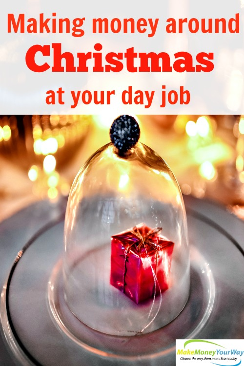 Making money around Christmas at your day job