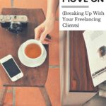 It's Time to Move on (Breaking Up With Your Freelancing Clients)