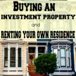 Buying an investment property and renting your own residence