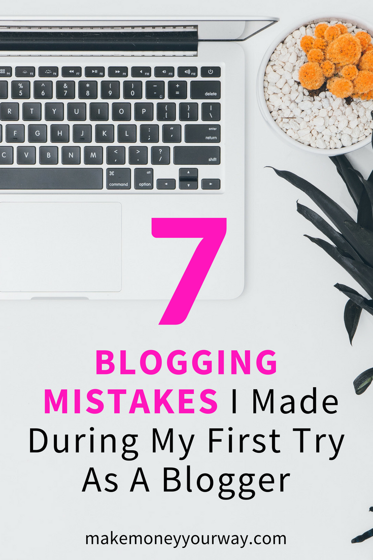 7 Blogging Mistakes I Made During My First Try As A Blogger