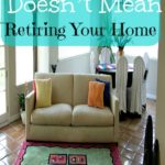 Retirement Doesn't Mean Retiring Your Home