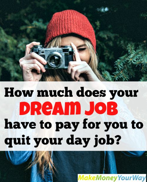 How much does your dream job have to pay for you to quit your day job?