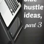 Side hustle ideas, part 3