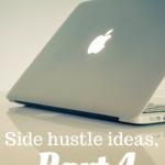 Side hustle ideas, part 4