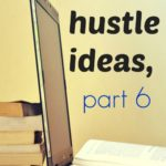 Side hustle ideas, part 6