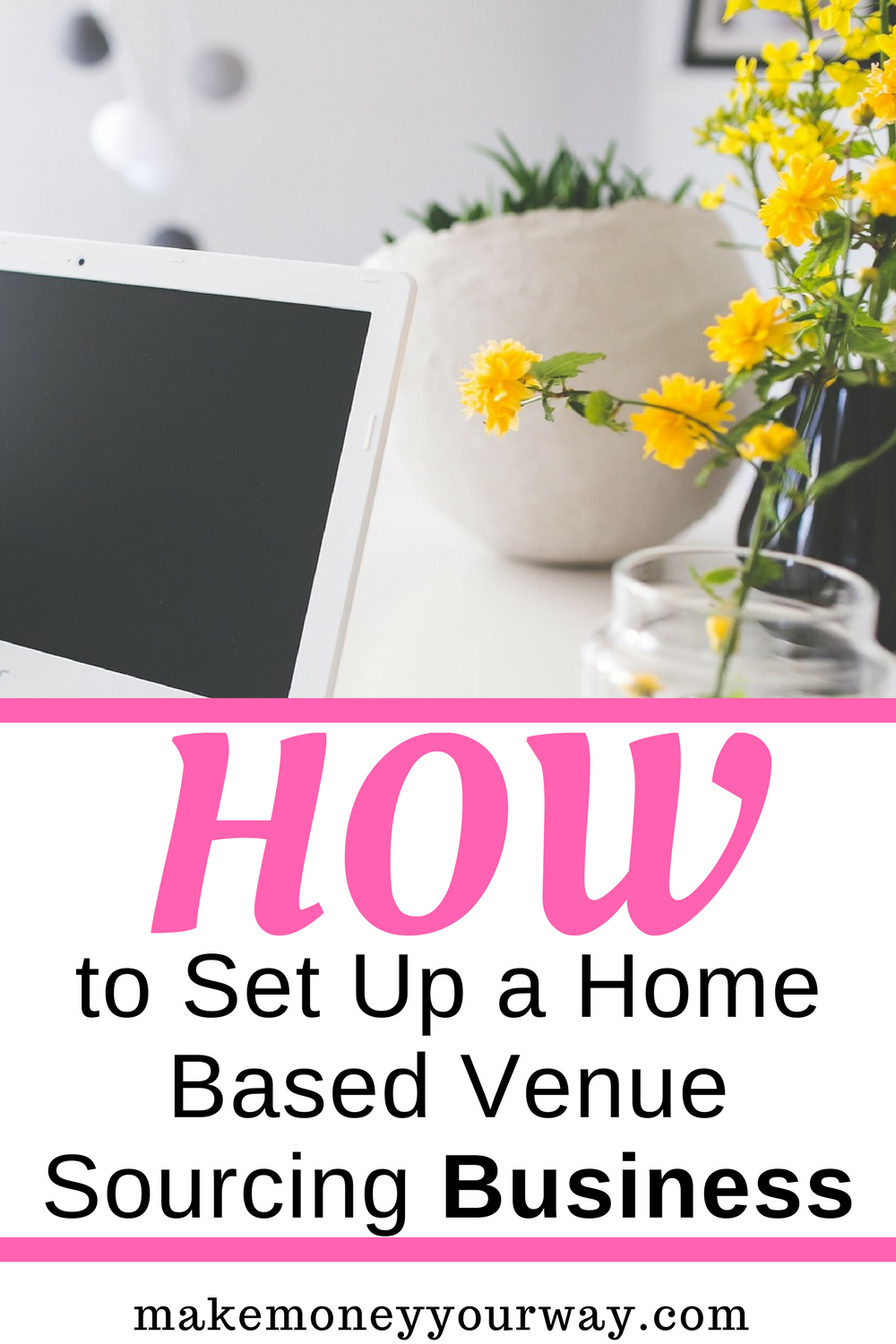 How to Set Up a Home Based Venue Sourcing Business - Make Money Your Way