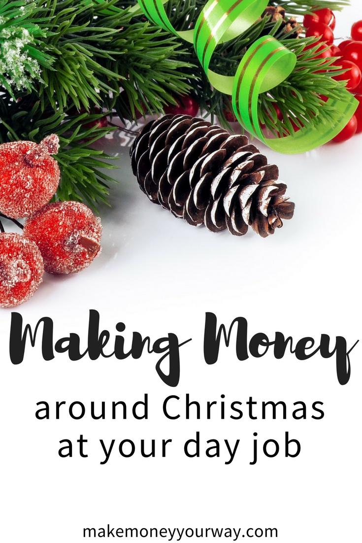 Making money around Christmas at your day job