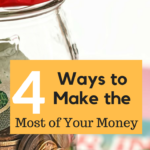 4 Ways to Make the Most of Your Money