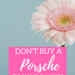 Don't buy a Porsche to your banker!
