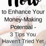 How to Enhance Your Money-Making Potential – 3 Tips You Haven't Tried Yet