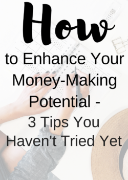 How to Enhance Your Money-Making Potential - 3 Tips You Haven't Tried Yet
