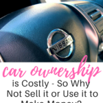 Car Ownership is Costly – So Why Not Sell it or Use it to Make Money?