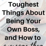 Here Are the Toughest Things About Being Your Own Boss, and How to Overcome Them