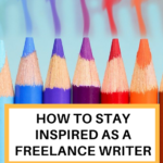 How to stay inspired as a freelance writer. #freelancewriter #freelancing