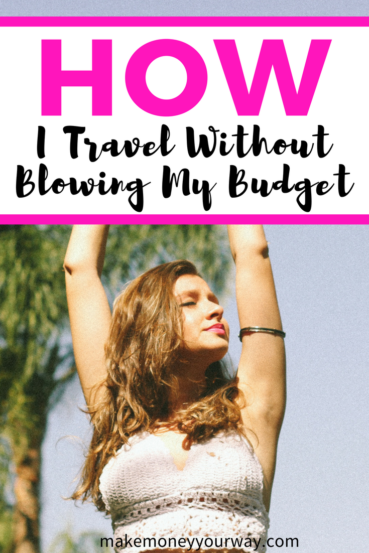 How I Travel Without Blowing My Budget